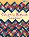 Crazy for Scraps: 19 Favorite Quilts from Sally Schneider - Sally Schneider