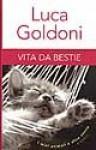 Vita da bestie : i miei animali e altre storie - Luca Goldoni