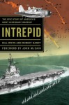Intrepid: The Epic Story of America's Most Legendary Warship - Bill White, Robert Gandt, John McCain