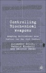 Controlling Biochemical Weapons: Adapting Multilateral Arms Control for the 21st Century - Alexander Kelle, Malcolm R. Dando, Kathryn Nixdorff