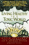 Living healthy in a toxic world: simple steps to p - David Steinman, Michael Wisner