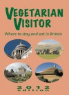 Vegetarian Visitor 2012: Where to Stay and Eat in Britain - Annemarie Weitzel