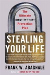Stealing Your Life: The Ultimate Identity Theft Prevention Plan - Frank W. Abagnale