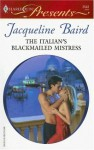 The Italian's Blackmailed Mistress - Jacqueline Baird