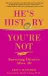 He's History, You're Not: Surviving Divorce After 40 - Erica Manfred, Tina Tessina