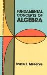 Fundamental Concepts of Algebra - Bruce E. Meserve