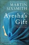 Ayesha's Gift: A Daughter's Search for the Truth About Her Father - Martin Sixsmith