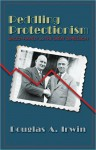 Peddling Protectionism: Smoot-Hawley and the Great Depression - Douglas A. Irwin