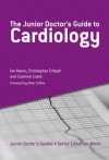 The Junior Doctor's Guide to Cardiology - Ian Mann