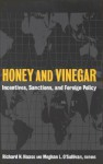 Honey and Vinegar: Incentives, Sanctions, and Foreign Policy - Richard N. Haass