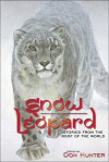 Snow Leopard: Stories from the Roof of the World - Don Hunter