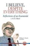 I Believe, Despite Everything: Reflections of an Ecumenist - J.M.R. Tillard, William G. Rusch, Mary Tanner