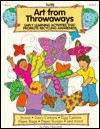 Art from Throwaways: Early Learning Activities That Promote Recycling Awareness - Patty Claycomb