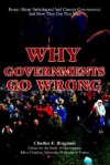 Why Governments Go Wrong: Essays about Pathological and Corrupt Governments and How They Got That Way - Charles Bingman