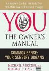 You, the Owner's Manual: Common Sense: Your Sensory Organs (Excerpt) - Michael F. Roizen, Mehmet C. Oz
