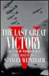 Last Great Victory: 2the End of World War II, July/August 1945 - Stanley Weintraub