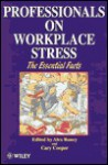 Professionals on Workplace Stress - The Essential Facts - Cary L. Cooper