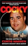 Cocky: The Rise & Fall of Curtis Warren, Britain's Biggest Drug Baron - Tony Barnes, Peter Walsh, Richard Elias, Peter Walsh