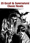 25 Popular Occult & Supernatural Classic Novels: THE HAUNTED MAN, THREE GHOST STORIES, THE HOUSE BY THE CHURCH-YARD, THE ABBOT'S GHOST, THE SORROWS OF SATAN, ANIMAL GHOSTS, and many more... - WASHINGTON IRVING, CHARLES DICKENS, ELIZABETH CLEGHORN GASKELL, J. SHERIDAN LE FANU, A.M. BARNARD, GRANT ALLEN, RUDYARD KIPLING, MARIE CORELLI, GUY BOOTHBY, HENRY JAMES