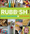 Rubbish!: Reuse Your Refuse - Kate Shoup