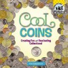 Cool Coins: Creating Fun and Fascinating Collections! - Pam Scheunemann