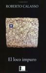 El Loco Impuro - Roberto Calasso