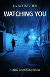 Watching You: A terrifying thriller with a mind-bending twist (Detective Kerri Blasco Book 3) - J.A. Schneider