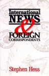 International News & Foreign Correspondents - Stephen Hess