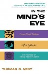 In the Mind's Eye: Creative Visual Thinkers, Gifted Dyslexics, and the Rise of Visual Technologies - Thomas G. West