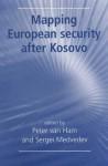 Mapping European Security After Kosovo - Peter Van Ham, Sergei Medvedev