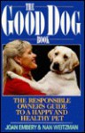 The Good Dog Book: The Responsible Owner's Guide to a Happy and Healthy Pet - Joan Embery, Nan Weitzman
