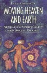 Moving Heaven and Earth: Sexuality, Spirituality and Social Change - Lucy Goodison