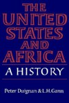 The United States and Africa: A History - Peter Duignan, Lewis H. Gann