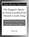 The Beggar's Opera - to which is prefixed the Musick to each Song - John Gay
