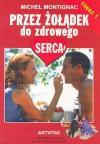 Przez żołądek do zdrowego serca. cz. 1 - Michel Montignac