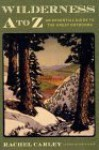 Wilderness A to Z: An Essential Guide to the Great Outdoors - Rachel Carley