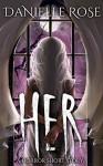 HER: A Horror Short Story - Danielle Rose
