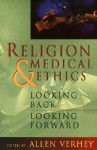 Religion and Medical Ethics: Looking Back, Looking Forward - Allen Verhey