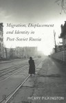 Migration, Displacement and Identity in Post-Soviet Russia - Hilary Pilkington