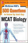 McGraw-Hill's 500 MCAT Biology Questions to Know by Test Day (McGraw-Hill's 500 Questions) - James Stewart, Robert Stewart