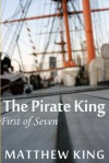 The Pirate King - First of Seven - Matthew King