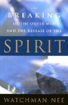 The Breaking of the Outer Man and the Release of the Spirit - Watchman Nee