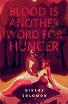Blood is Another Word for Hunger - Rivers Solomon
