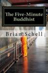 The Five-Minute Buddhist - Brian Schell
