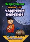 Cipriano contra los vampiros raperos (Cipriano, el vampiro vegetariano) - César García Muñoz