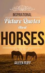 Horse Quotes: Inspirational Picture Quotes about Horses (Leanjumpstart Life Series Book 8) - Aileen Rupp, Gabi Rupp