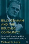 Billy Graham and the Beloved Community: America's Evangelist and the Dream of Martin Luther King, Jr. - Michael G. Long