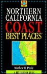 Northern California Coast Best Places: A Destination Guide - Matthew R. Poole