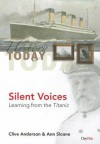 Silent Voices: Learning from the Titanic - Clive Anderson, Ann Sloane