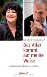 Das Alter kommt auf meine Weise: Lebenskonzepte heute für morgen - Ilse Biberti, Henning Scherf